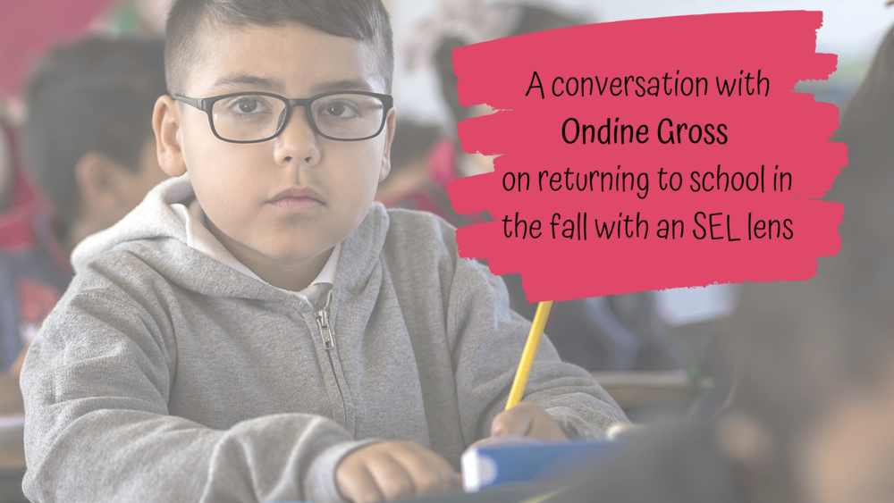 A conversation with Ondine Gross on returning to school in the fall with an SEL lens