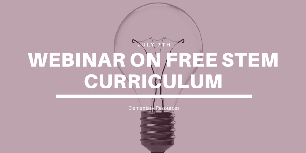 UPCOMING WEBINAR ON FREE STEM CURRICULUM ELEMENTARY RESOURCES – JULY 7