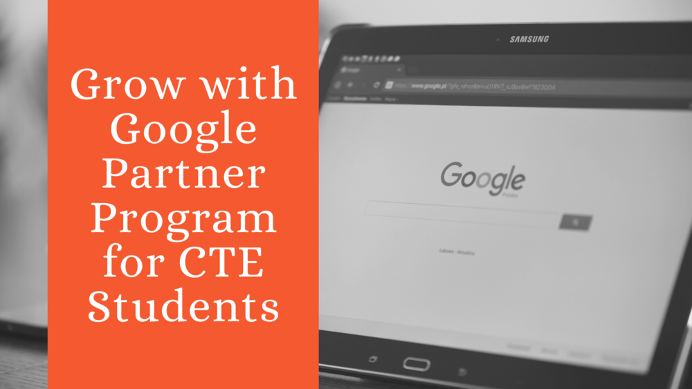 Grow with Google Partner Program for CTE Students