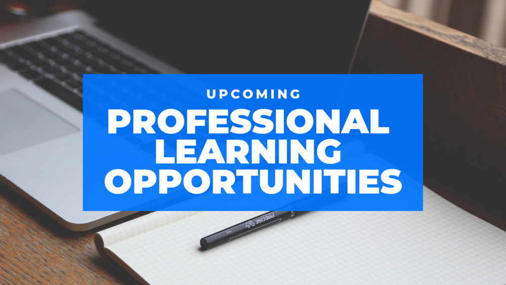 Upcoming Professional Learning Opportunities