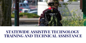 Statewide Assistive Technology Training and Technical Assistance