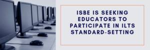 ISBE is Seeking Educators to Participate in ILTS Standard-Setting