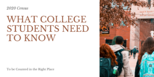 2020 Census: What College Students Need to Know to be Counted in the Right Place
