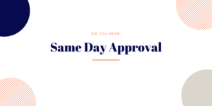 Did You Know: Same Day Approval