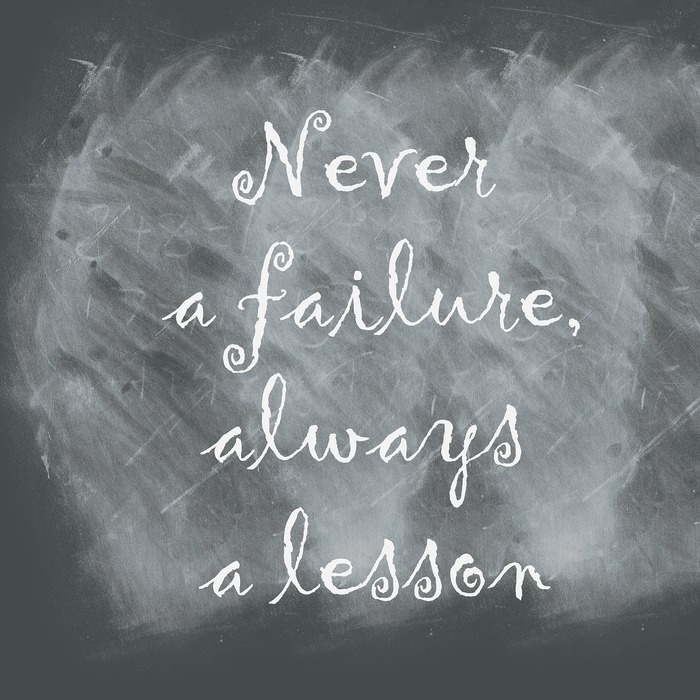 """Never a failure, always a lesson"""